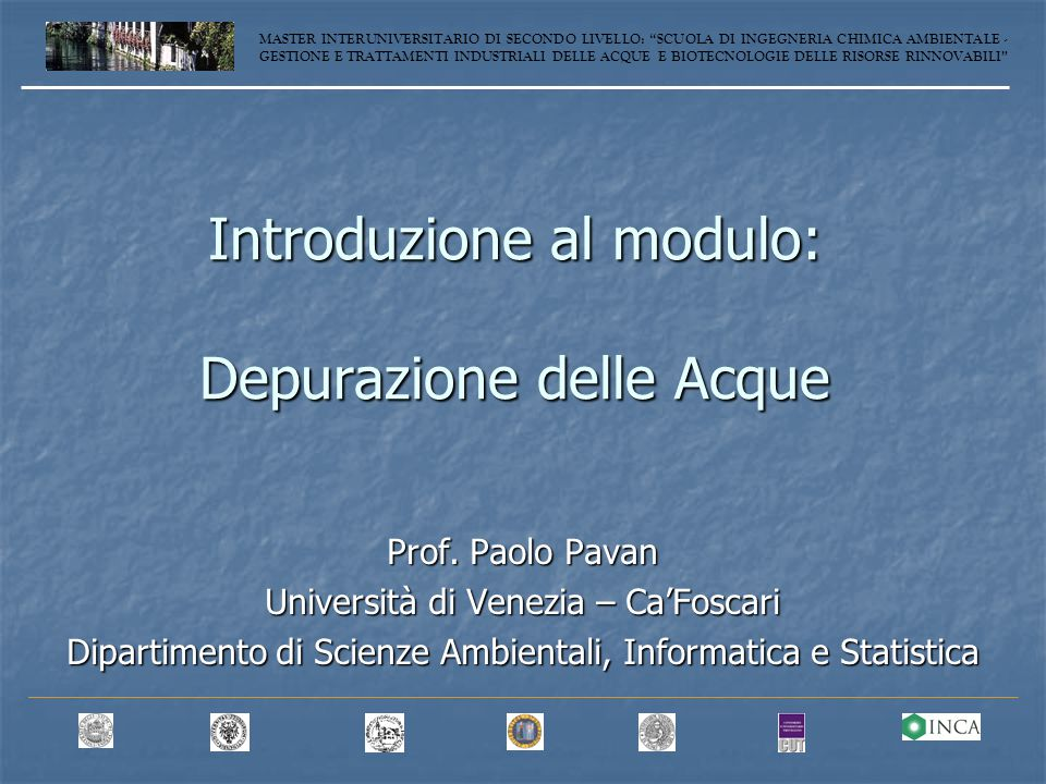 Evoluzione degli obiettivi del trattamento delle acque reflue MASTER INTERUNIVERSITARIO DI SECONDO LIVELLO: SCUOLA DI INGEGNERIA CHIMICA AMBIENTALE - GESTIONE E TRATTAMENTI INDUSTRIALI DELLE ACQUE E BIOTECNOLOGIE DELLE RISORSE RINNOVABILI