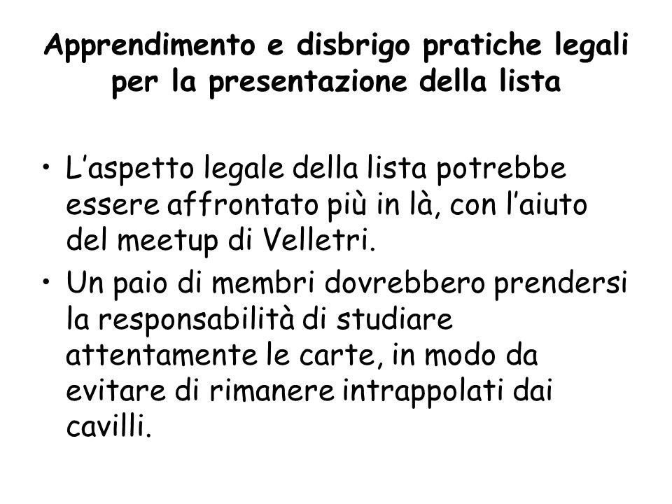 Apprendimento e disbrigo pratiche legali per la presentazione della lista L'aspetto legale della lista potrebbe essere affrontato più in là, con l'aiuto del meetup di Velletri.