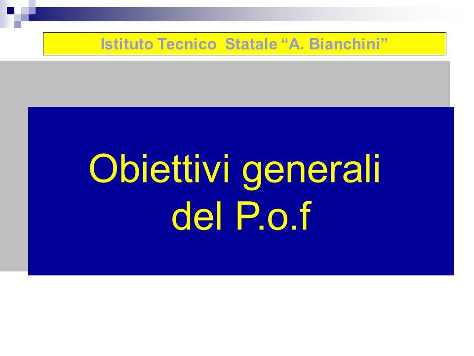 Obiettivi generali del P.o.f Istituto Tecnico Statale A. Bianchini