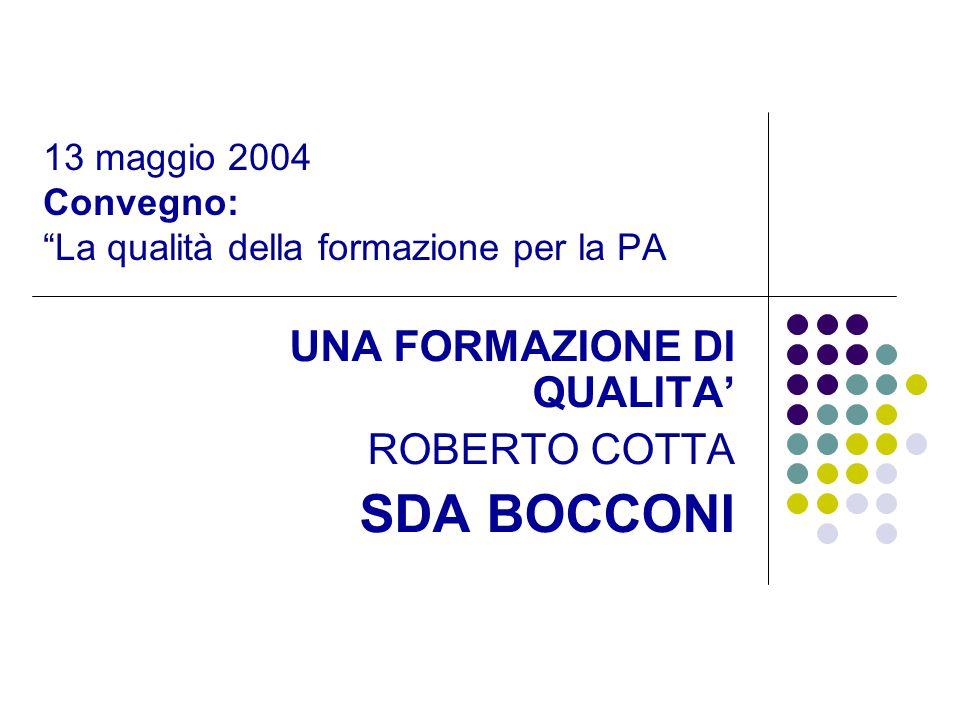 13 maggio 2004 Convegno: La qualità della formazione per la PA UNA FORMAZIONE DI QUALITA' ROBERTO COTTA SDA BOCCONI