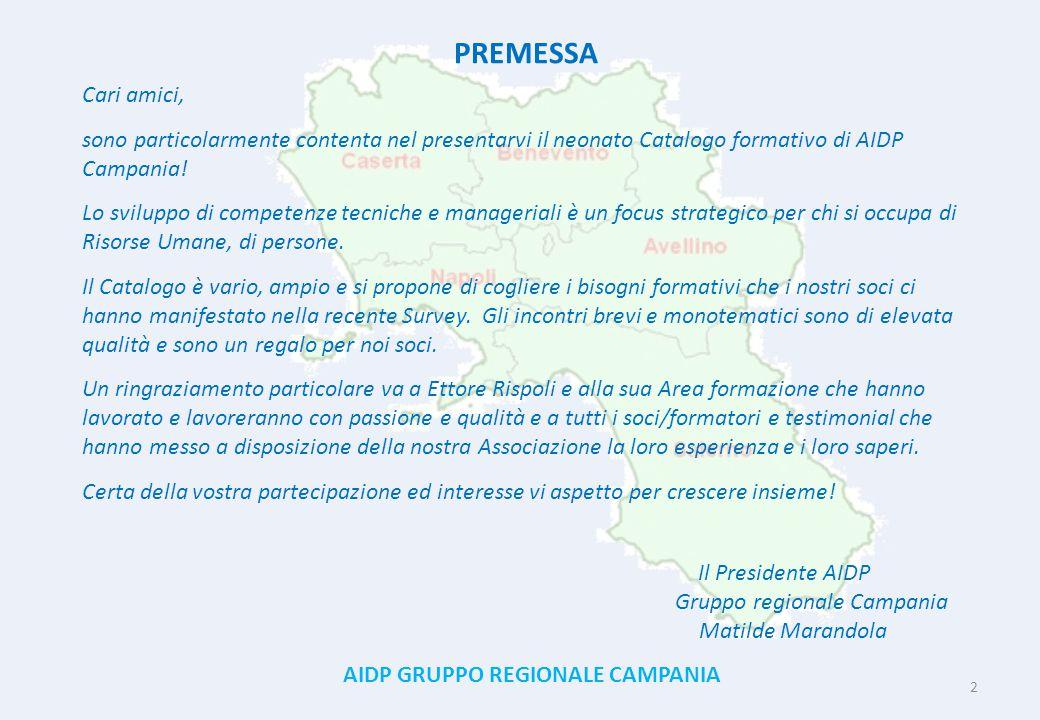 2 PREMESSA Cari amici, sono particolarmente contenta nel presentarvi il neonato Catalogo formativo di AIDP Campania! Lo sviluppo di competenze tecnich