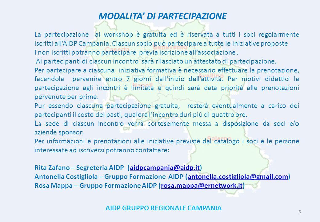 AIDP GRUPPO REGIONALE CAMPANIA 6 MODALITA' DI PARTECIPAZIONE La partecipazione ai workshop è gratuita ed è riservata a tutti i soci regolarmente iscritti all'AIDP Campania.