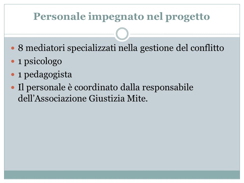 Personale impegnato nel progetto 8 mediatori specializzati nella gestione del conflitto 1 psicologo 1 pedagogista Il personale è coordinato dalla resp