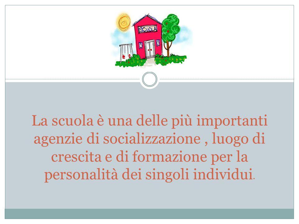 La scuola è una delle più importanti agenzie di socializzazione, luogo di crescita e di formazione per la personalità dei singoli individui.
