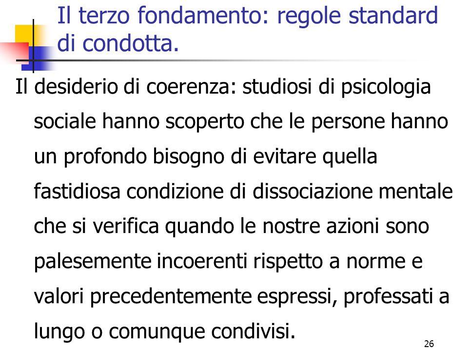 26 Il terzo fondamento: regole standard di condotta. Il desiderio di coerenza: studiosi di psicologia sociale hanno scoperto che le persone hanno un p