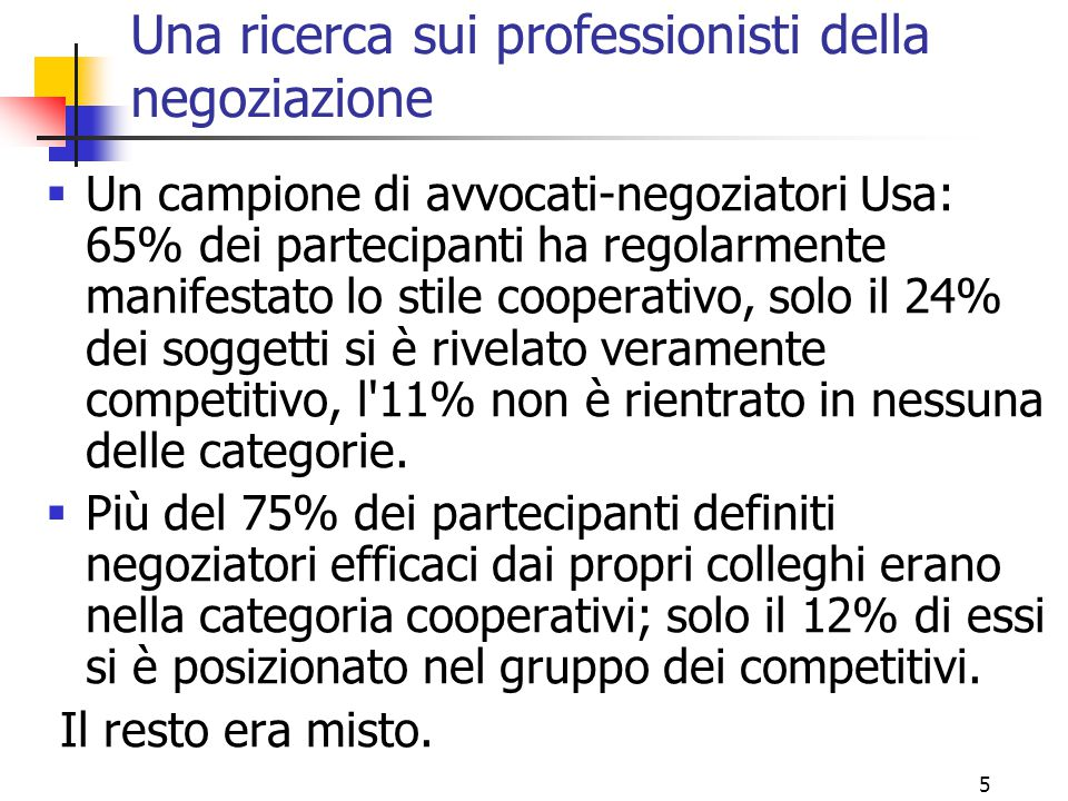 5 Una ricerca sui professionisti della negoziazione  Un campione di avvocati-negoziatori Usa: 65% dei partecipanti ha regolarmente manifestato lo sti