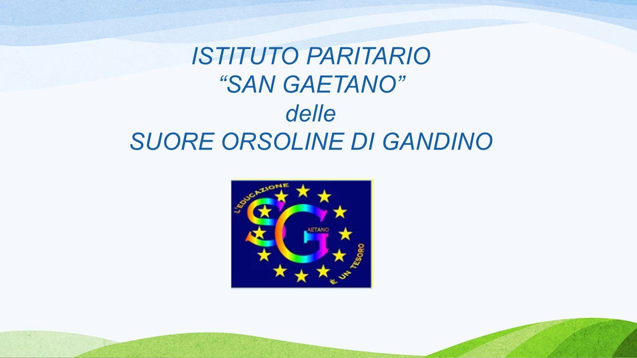 ISTITUTO PARITARIO SAN GAETANO delle SUORE ORSOLINE DI GANDINO