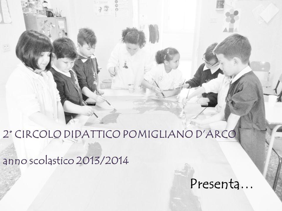 2° CIRCOLO DIDATTICO POMIGLIANO D'ARCO anno scolastico 2013/2014 Presenta…