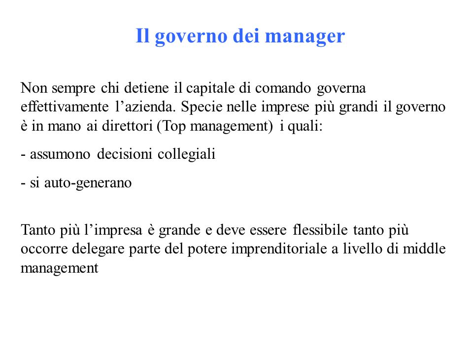 Il governo dei manager Non sempre chi detiene il capitale di comando governa effettivamente l'azienda. Specie nelle imprese più grandi il governo è in