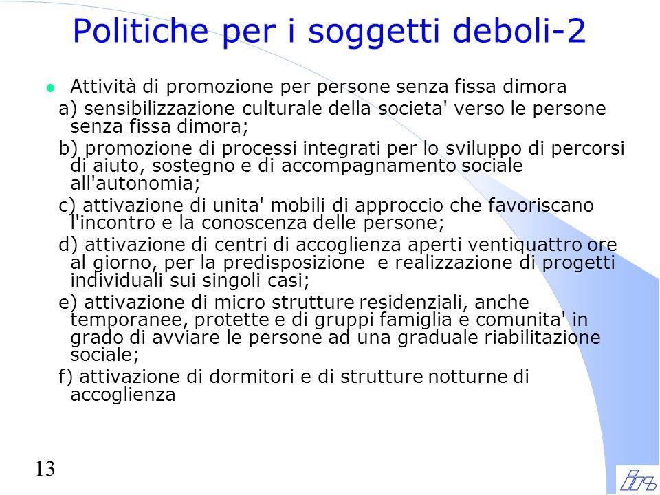 13 Politiche per i soggetti deboli-2 l Attività di promozione per persone senza fissa dimora a) sensibilizzazione culturale della societa' verso le pe