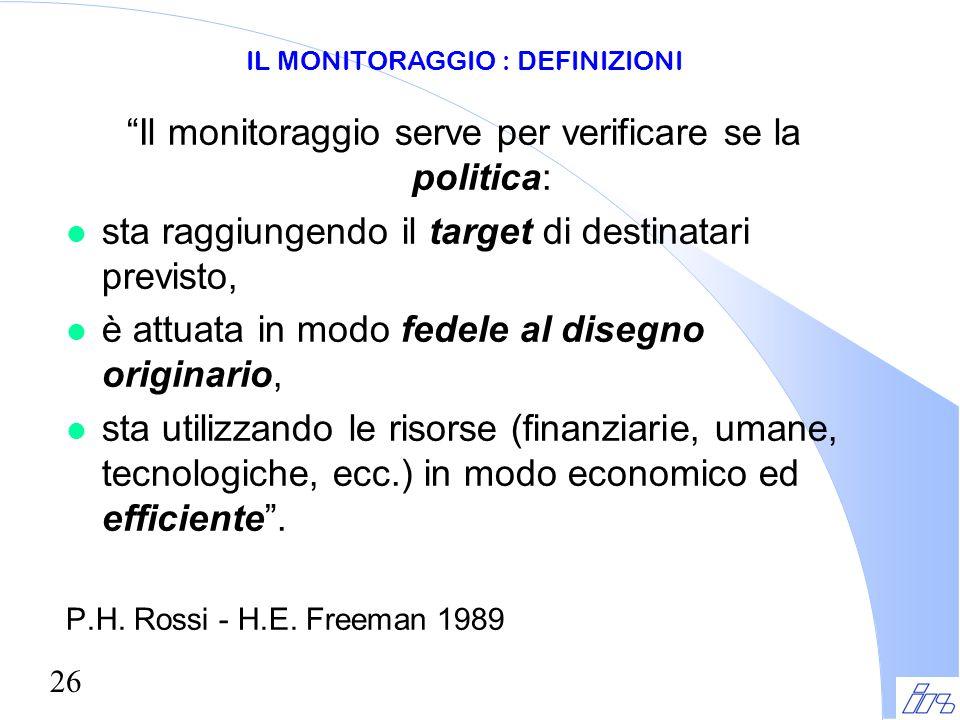 """26 """"Il monitoraggio serve per verificare se la politica: l sta raggiungendo il target di destinatari previsto, l è attuata in modo fedele al disegno o"""
