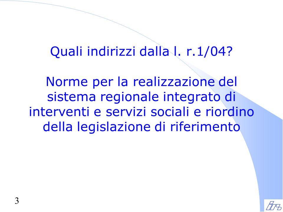 3 Quali indirizzi dalla l. r.1/04? Norme per la realizzazione del sistema regionale integrato di interventi e servizi sociali e riordino della legisla