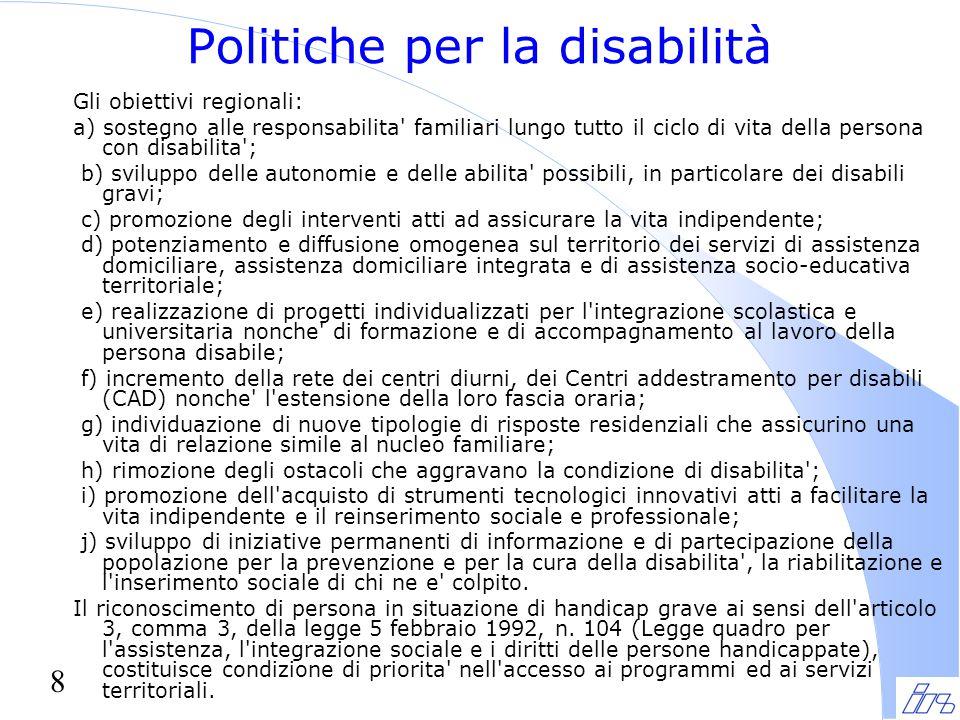 8 Politiche per la disabilità Gli obiettivi regionali: a) sostegno alle responsabilita' familiari lungo tutto il ciclo di vita della persona con disab
