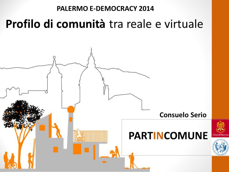 Profilo di comunità tra reale e virtuale Consuelo Serio PALERMO E-DEMOCRACY 2014 PARTINCOMUNE