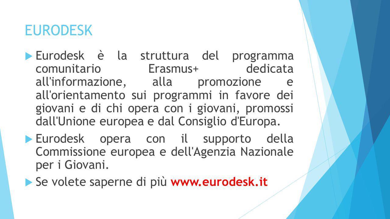 EURODESK  Eurodesk è la struttura del programma comunitario Erasmus+ dedicata all informazione, alla promozione e all orientamento sui programmi in favore dei giovani e di chi opera con i giovani, promossi dall Unione europea e dal Consiglio d Europa.
