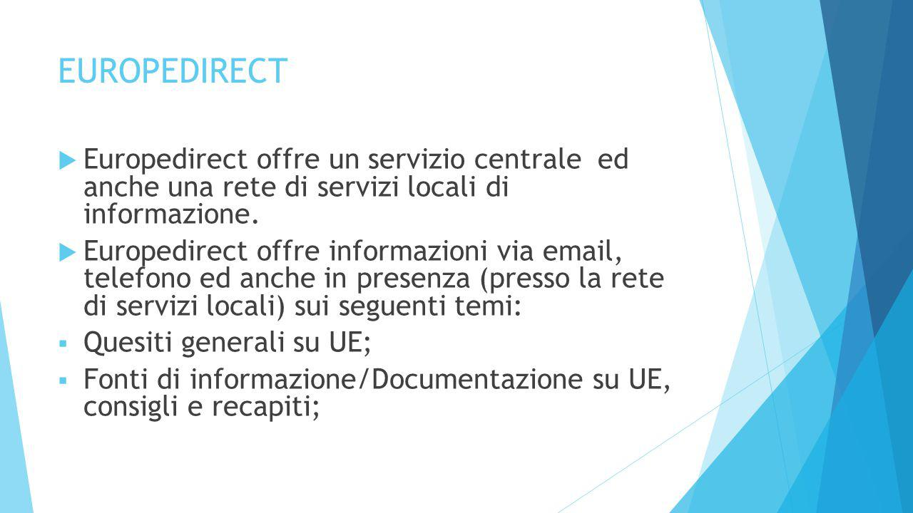 EUROPEDIRECT  Europedirect offre un servizio centrale ed anche una rete di servizi locali di informazione.  Europedirect offre informazioni via emai