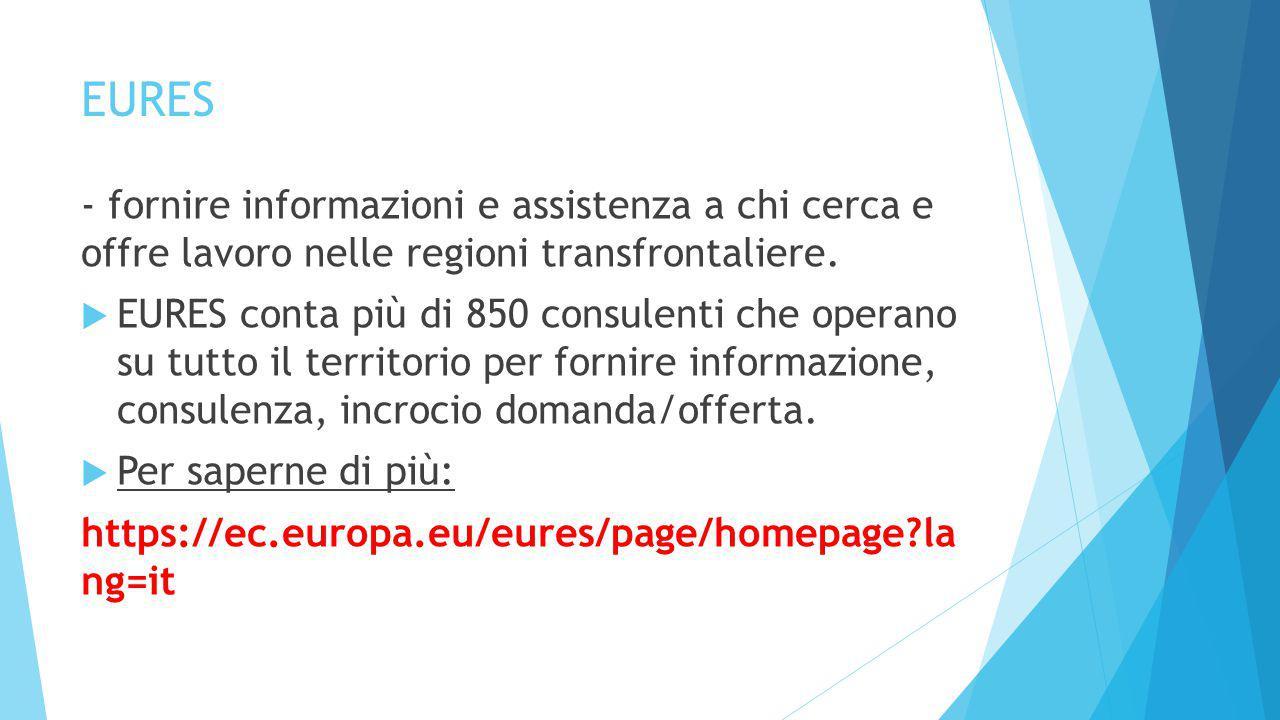 EURES - fornire informazioni e assistenza a chi cerca e offre lavoro nelle regioni transfrontaliere.  EURES conta più di 850 consulenti che operano s