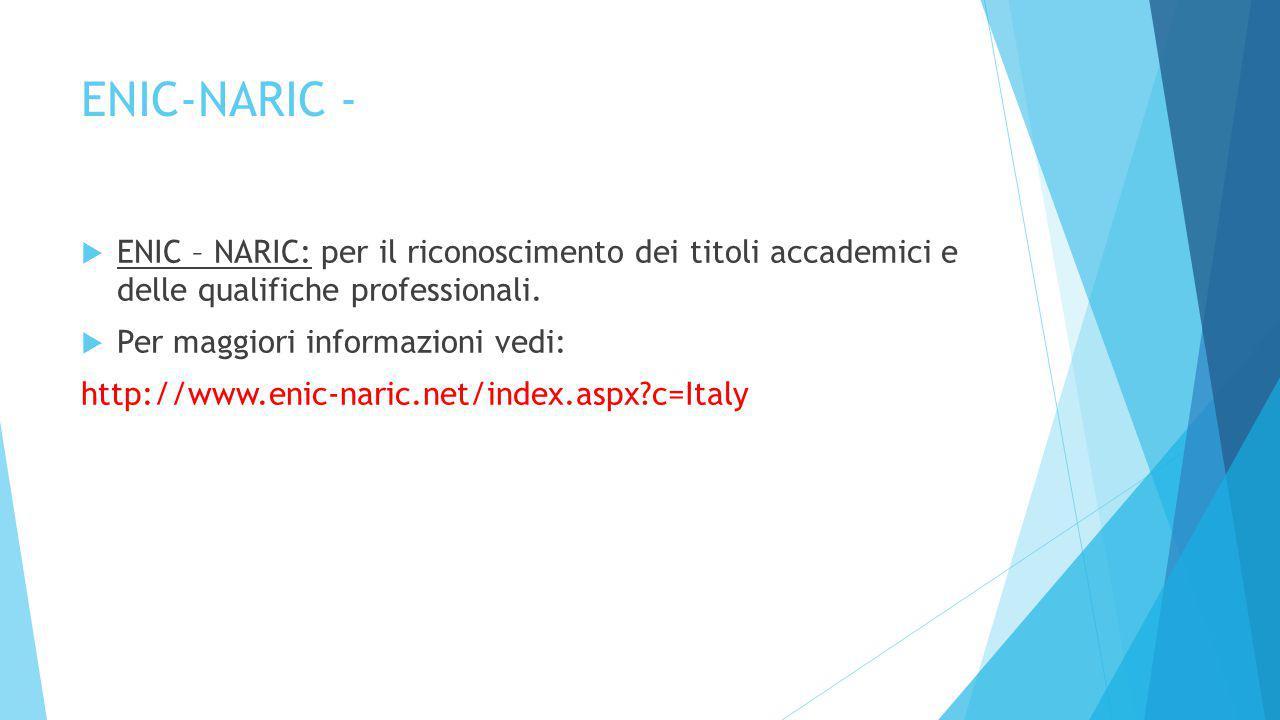 ENIC-NARIC -  ENIC – NARIC: per il riconoscimento dei titoli accademici e delle qualifiche professionali.  Per maggiori informazioni vedi: http://ww