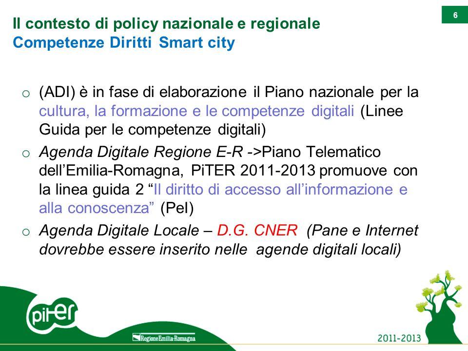 6 Il contesto di policy nazionale e regionale Competenze Diritti Smart city o (ADI) è in fase di elaborazione il Piano nazionale per la cultura, la fo