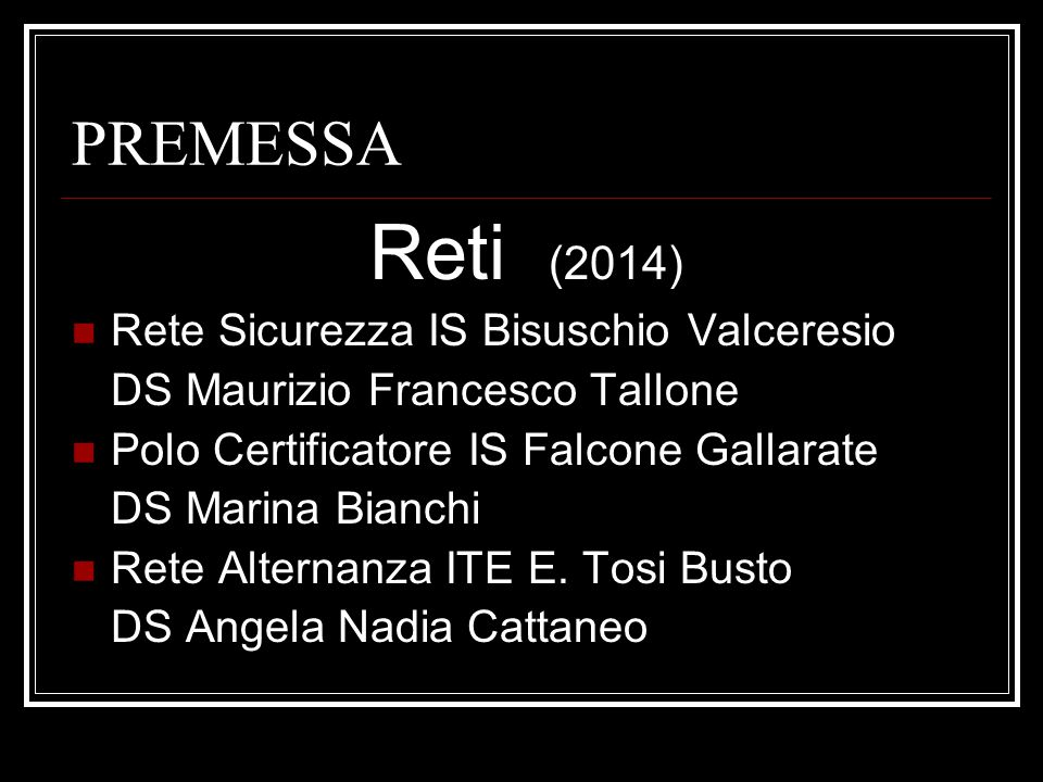 PREMESSA Reti (2014) Rete Sicurezza IS Bisuschio Valceresio DS Maurizio Francesco Tallone Polo Certificatore IS Falcone Gallarate DS Marina Bianchi Re