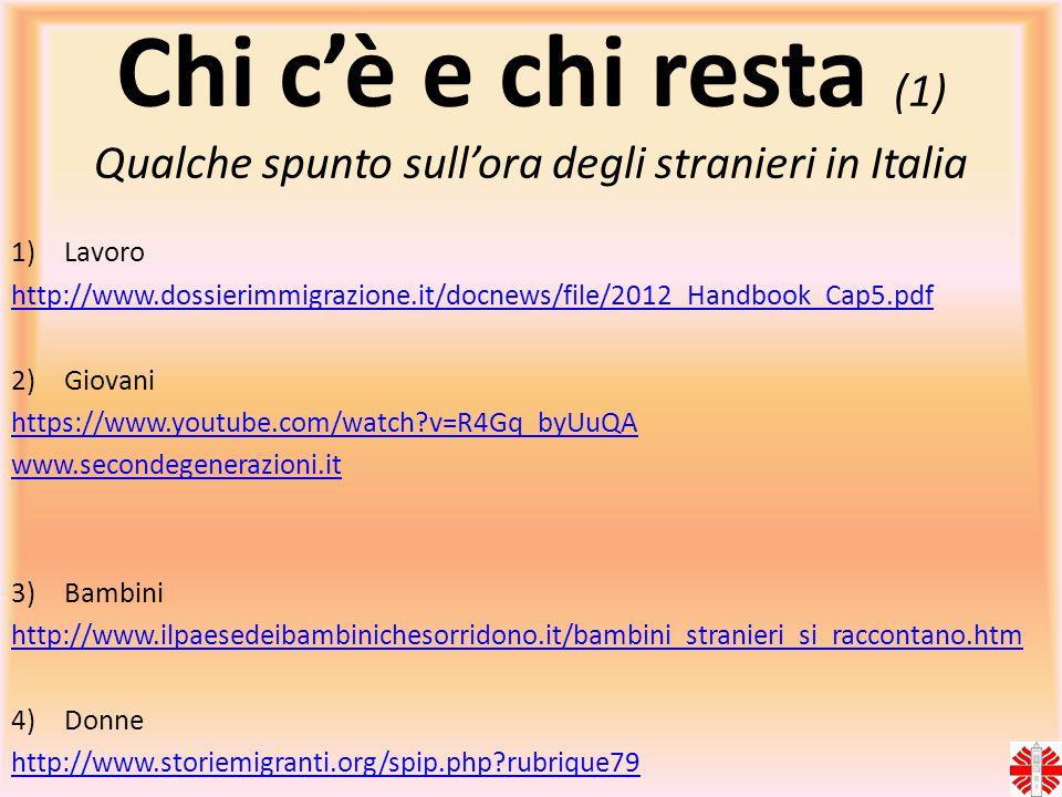 Chi c'è e chi resta (1) Qualche spunto sull'ora degli stranieri in Italia 1)Lavoro http://www.dossierimmigrazione.it/docnews/file/2012_Handbook_Cap5.p