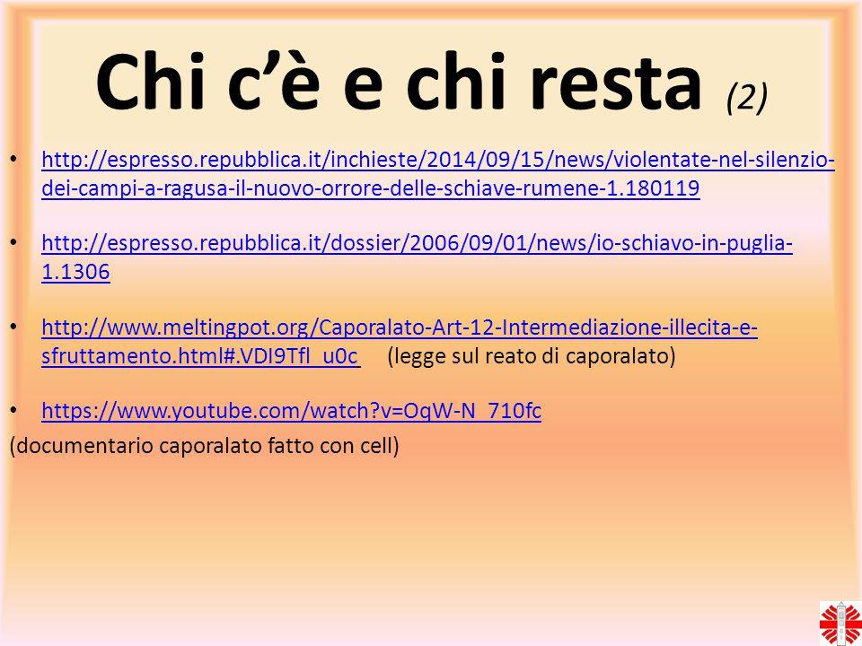 Chi c'è e chi resta (2) http://espresso.repubblica.it/inchieste/2014/09/15/news/violentate-nel-silenzio- dei-campi-a-ragusa-il-nuovo-orrore-delle-schi