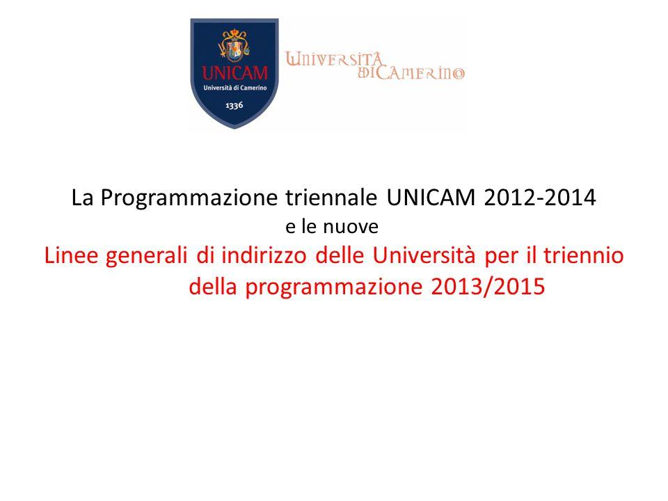 La Programmazione triennale UNICAM 2012-2014 e le nuove Linee generali di indirizzo delle Università per il triennio della programmazione 2013/2015