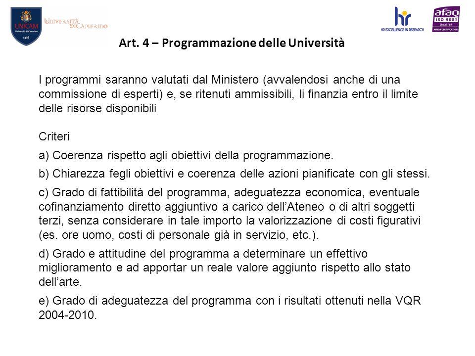 I programmi saranno valutati dal Ministero (avvalendosi anche di una commissione di esperti) e, se ritenuti ammissibili, li finanzia entro il limite delle risorse disponibili Criteri a) Coerenza rispetto agli obiettivi della programmazione.