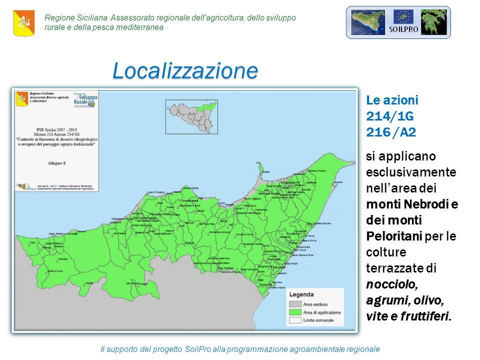 Il supporto del progetto SoilPro alla programmazione agroambientale regionale Le azioni 214/1G 216 /A2 si applicano esclusivamente nell'area dei monti Nebrodi e dei monti Peloritani per le colture terrazzate di nocciolo, agrumi, olivo, vite e fruttiferi.