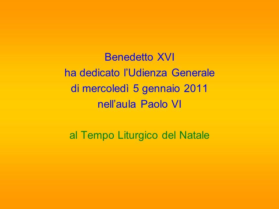 Benedetto XVI ha dedicato l'Udienza Generale di mercoledì 5 gennaio 2011 nell'aula Paolo VI al Tempo Liturgico del Natale