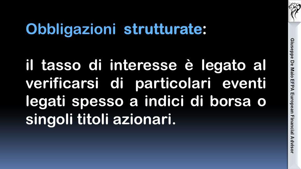 Giuseppe De Maio EFPA European Financial Advisor Obbligazioni convertibili : il detentore ha la possibilità di convertire le obbligazioni in azioni della stessa società emittente a un tasso di conversione e in un periodo prefissato in sede di emissione del prestito.