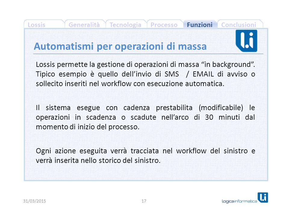 """ConclusioniProcessoGeneralitàLossisTecnologia 31/03/201517 Automatismi per operazioni di massa Lossis permette la gestione di operazioni di massa """"in"""