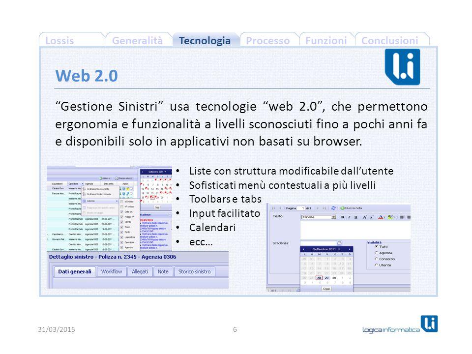 ConclusioniProcessoFunzioniGeneralitàLossis Gestione Sinistri usa tecnologie web 2.0 , che permettono ergonomia e funzionalità a livelli sconosciuti fino a pochi anni fa e disponibili solo in applicativi non basati su browser.