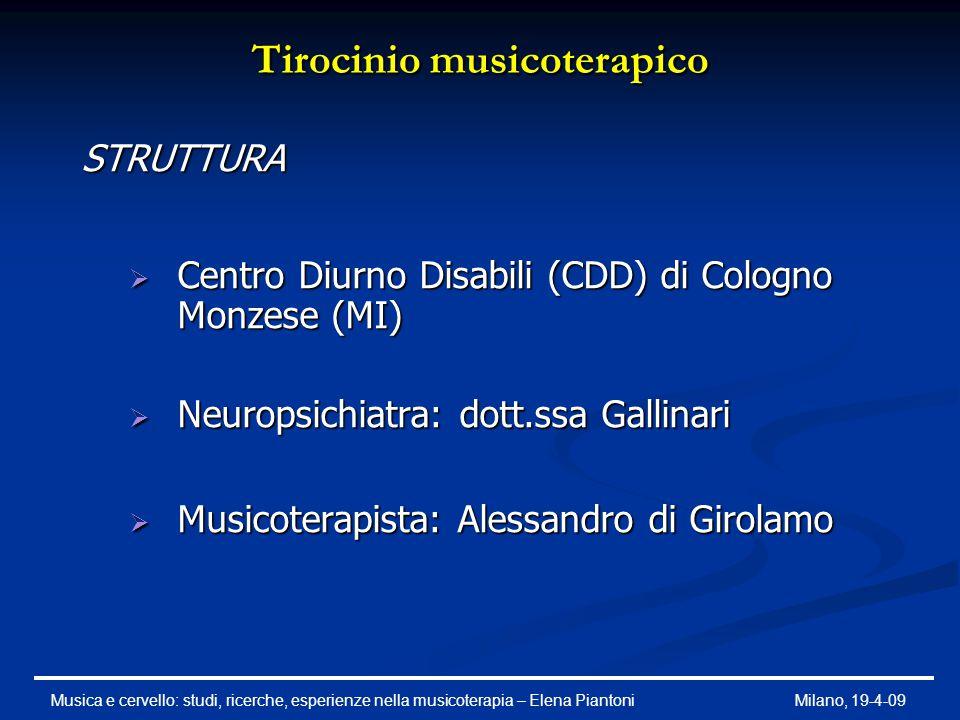 Tirocinio musicoterapico STRUTTURA  Centro Diurno Disabili (CDD) di Cologno Monzese (MI)  Neuropsichiatra: dott.ssa Gallinari  Musicoterapista: Ale