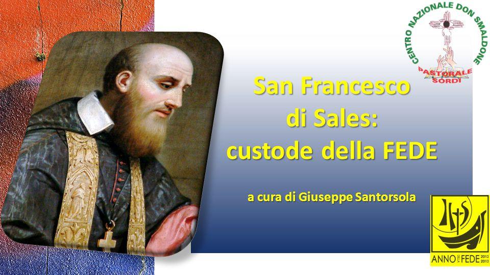 San Francesco di Sales: custode della FEDE a cura di Giuseppe Santorsola