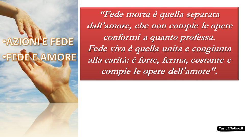 Fede morta è quella separata dall amore, che non compie le opere conformi a quanto professa.