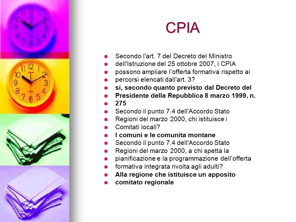 CPIA Secondo l'art. 7 del Decreto del Ministro dell'Istruzione del 25 ottobre 2007, i CPIA possono ampliare l'offerta formativa rispetto ai percorsi e