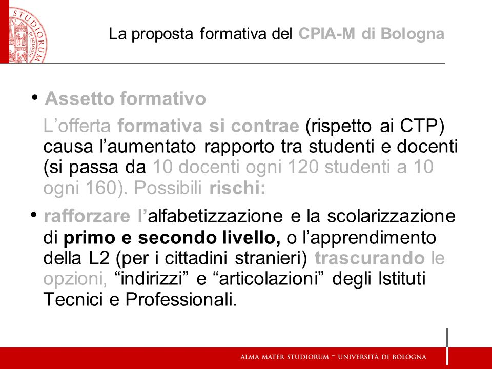 La proposta formativa del CPIA-M di Bologna Assetto formativo L'offerta formativa si contrae (rispetto ai CTP) causa l'aumentato rapporto tra studenti