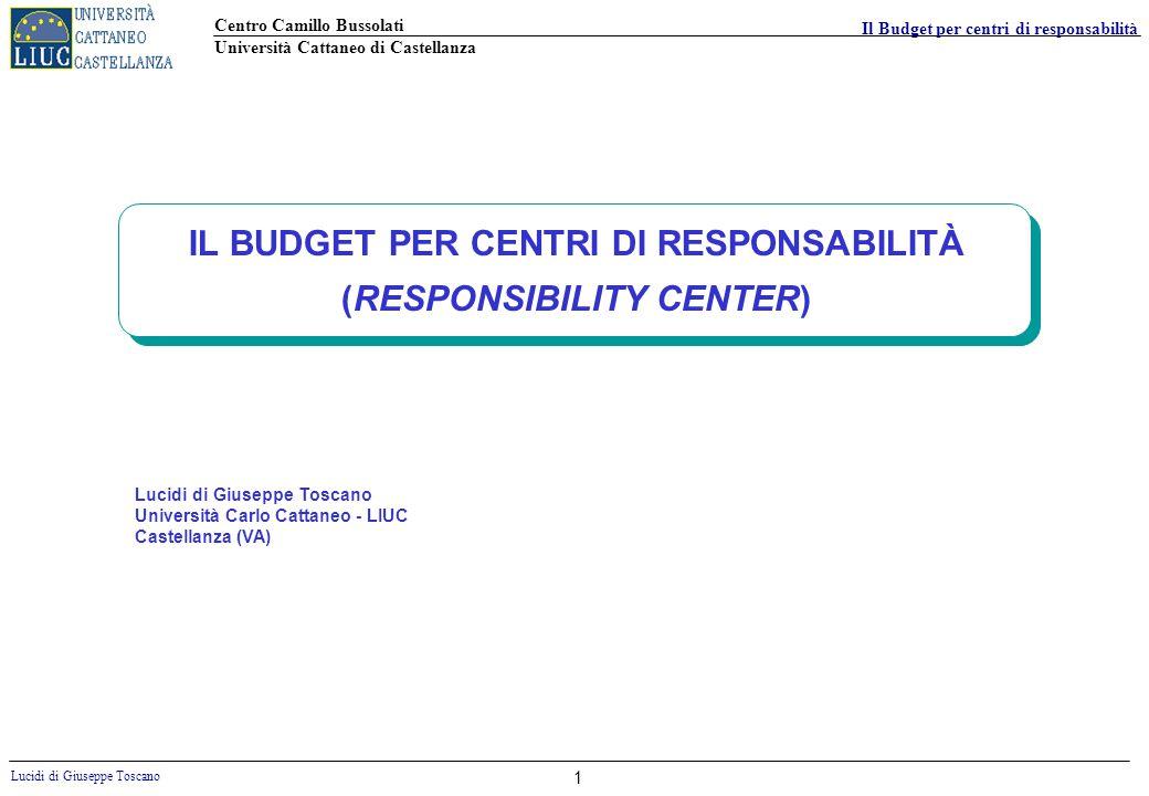 Centro Camillo Bussolati Università Cattaneo di Castellanza Lucidi di Giuseppe Toscano Il Budget per centri di responsabilità 1 IL BUDGET PER CENTRI D