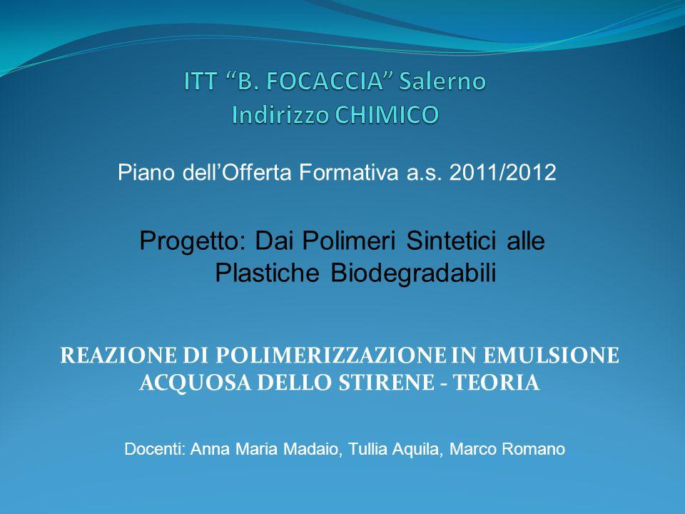 REAZIONE DI POLIMERIZZAZIONE IN EMULSIONE ACQUOSA DELLO STIRENE - TEORIA Piano dell'Offerta Formativa a.s. 2011/2012 Progetto: Dai Polimeri Sintetici