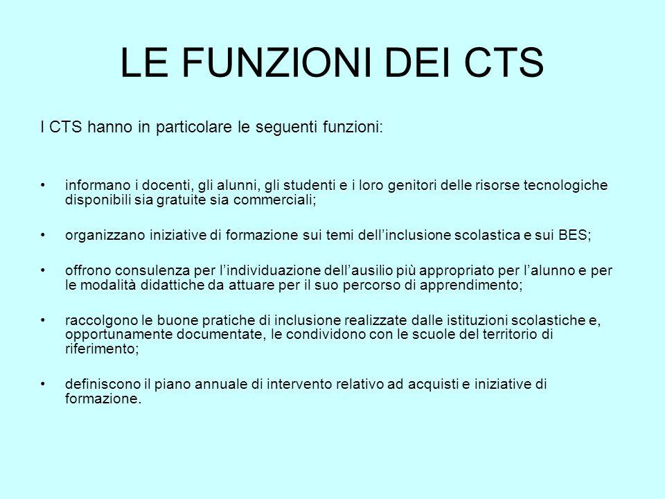 LE FUNZIONI DEI CTS I CTS hanno in particolare le seguenti funzioni: informano i docenti, gli alunni, gli studenti e i loro genitori delle risorse tec