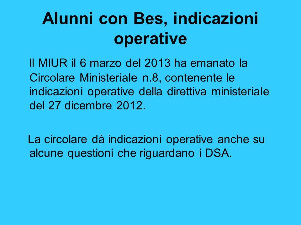 Alunni con Bes, indicazioni operative Il MIUR il 6 marzo del 2013 ha emanato la Circolare Ministeriale n.8, contenente le indicazioni operative della direttiva ministeriale del 27 dicembre 2012.