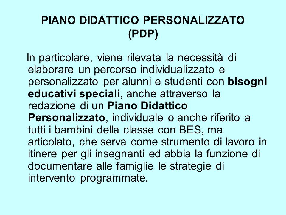 PIANO DIDATTICO PERSONALIZZATO (PDP) In particolare, viene rilevata la necessità di elaborare un percorso individualizzato e personalizzato per alunni