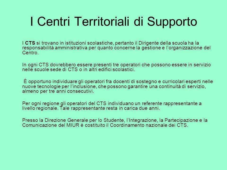 I Centri Territoriali di Supporto I CTS si trovano in istituzioni scolastiche, pertanto il Dirigente della scuola ha la responsabilità amministrativa per quanto concerne la gestione e l'organizzazione del Centro.