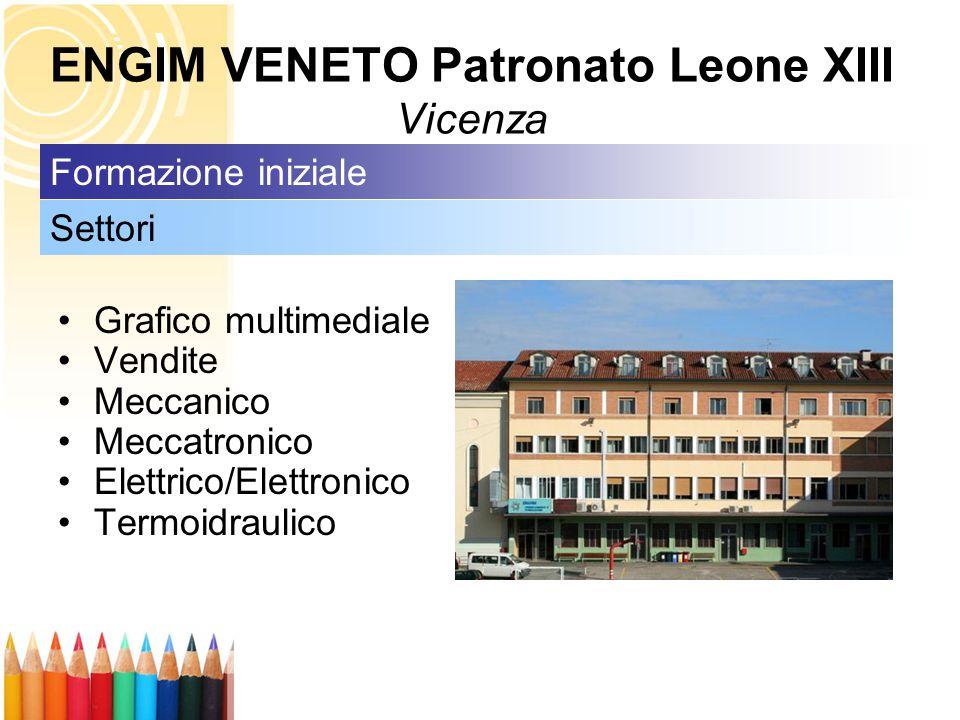 ENGIM VENETO Patronato Leone XIII Vicenza Grafico multimediale Vendite Meccanico Meccatronico Elettrico/Elettronico Termoidraulico Settori Formazione