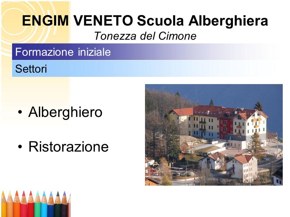 ENGIM VENETO Scuola Alberghiera Tonezza del Cimone Alberghiero Ristorazione Settori Formazione iniziale
