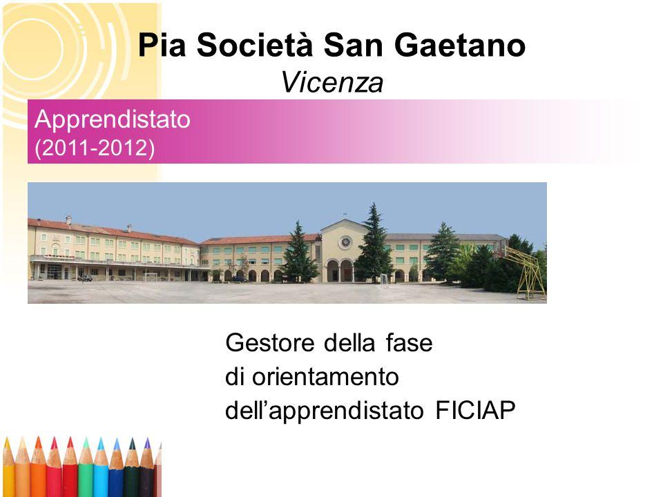 Pia Società San Gaetano Vicenza Gestore della fase di orientamento dell'apprendistato FICIAP Apprendistato (2011-2012)