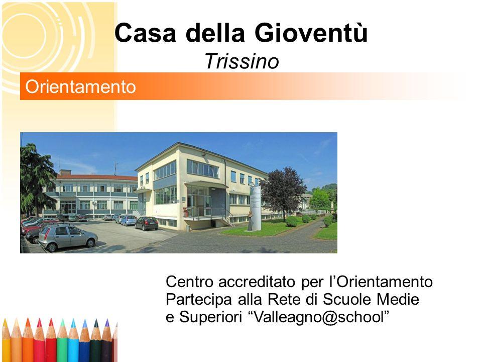 Casa della Gioventù Trissino Orientamento Centro accreditato per l'Orientamento Partecipa alla Rete di Scuole Medie e Superiori Valleagno@school