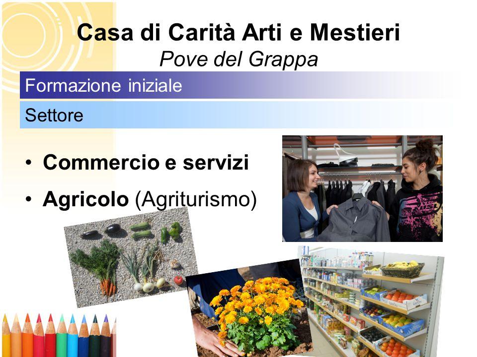 Casa di Carità Arti e Mestieri Pove del Grappa Commercio e servizi Agricolo (Agriturismo) Settore Formazione iniziale