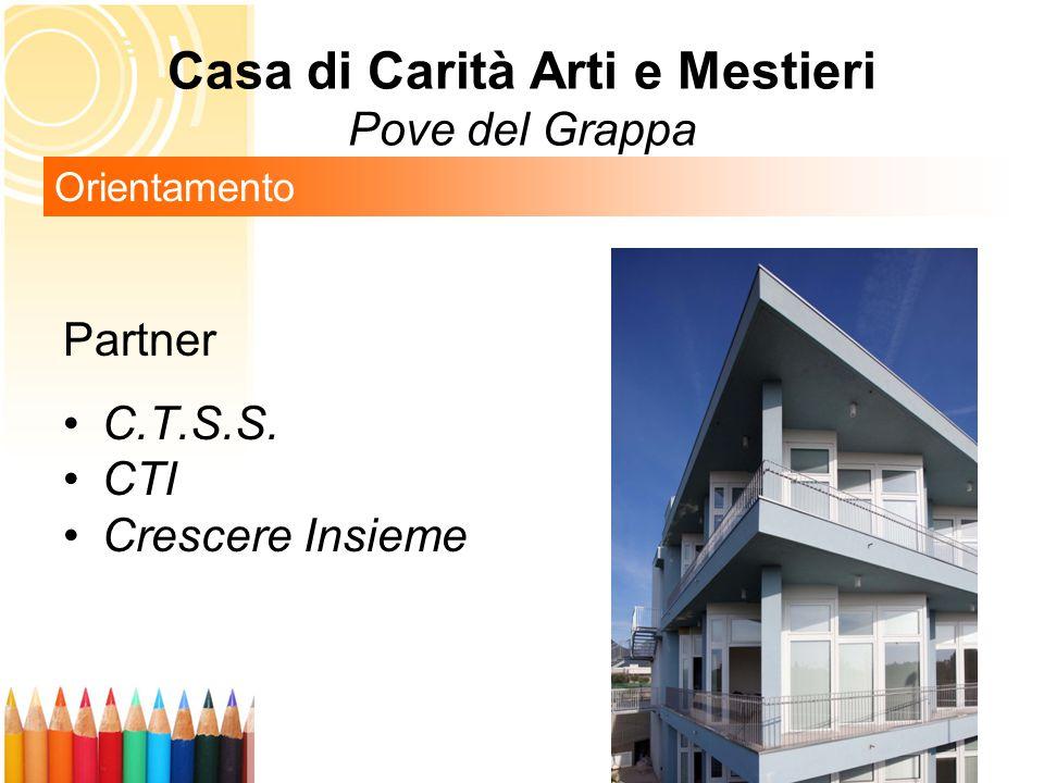 Partner C.T.S.S. CTI Crescere Insieme Orientamento Casa di Carità Arti e Mestieri Pove del Grappa